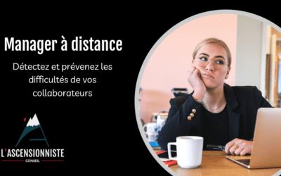 Manager à distance: détecter et résoudre les difficultés de mon équipe